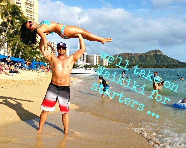 c - hoist her up in Waikiki